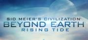 Sid Meier's Civilization: Beyond Earth - Rising Tide - Sid Meier's Civilization: Beyond Earth - Rising Tide