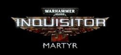 Warhammer 40.000: Inquisitor - Martyr - Warhammer 40.000: Inquisitor - Martyr
