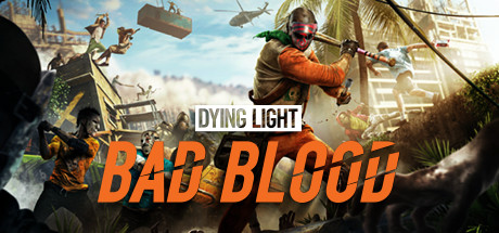 Dying Light: Bad Blood - Dying Light: Bad Blood
