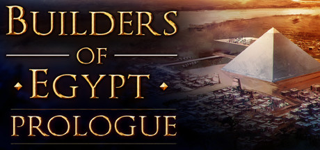 Builders of Egypt: Prologue - Builders of Egypt: Prologue