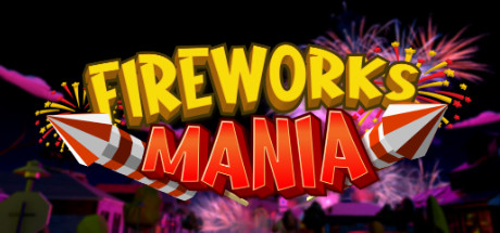 Fireworks Mania - An Explosive Simulator - Fireworks Mania - An Explosive Simulator